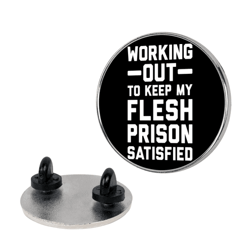 Working Out To Keep My Flesh Prison Satisfied Pin