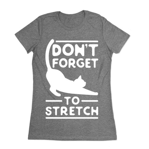 Don't Forget To Stretch Womens T-Shirt