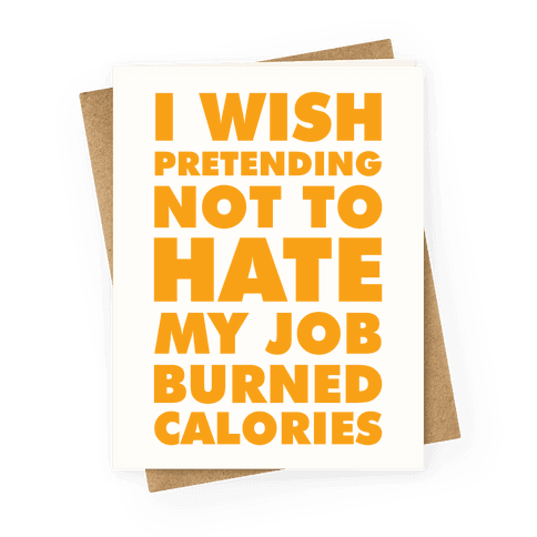 Jokes greeting cards activate apparel i wish pretending not to hate my job burned calories greeting card m4hsunfo