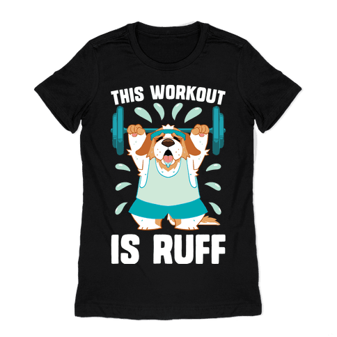This Workout Is Ruff Womens T-Shirt