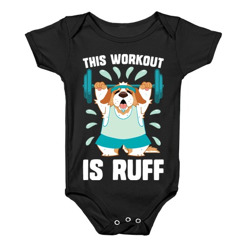 This Workout Is Ruff Baby Onesy