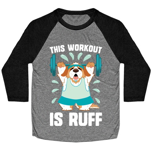 This Workout Is Ruff Baseball Tee