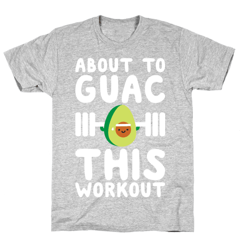 About To Guac This Workout Mens T-Shirt