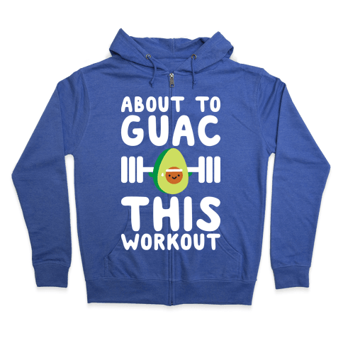 About To Guac This Workout Zip Hoodie