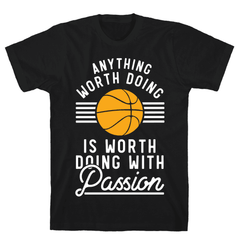 Anything Worth Doing is Worth Doing With Passion Basketball Mens/Unisex T-Shirt