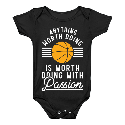 Anything Worth Doing is Worth Doing With Passion Basketball Baby Onesy