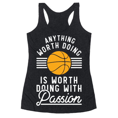 Anything Worth Doing is Worth Doing With Passion Basketball Racerback Tank Top