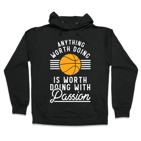 Anything Worth Doing is Worth Doing With Passion Basketball Hooded Sweatshirt