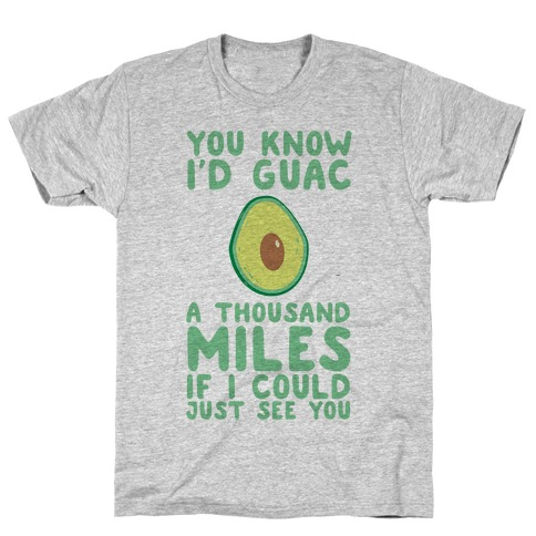 I'd Guac a Thousand Miles T-Shirt