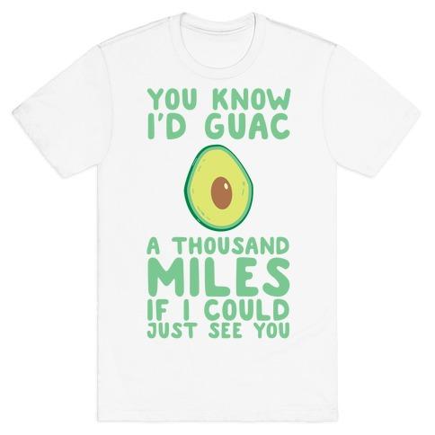 I'd Guac a Thousand Miles T-Shirt