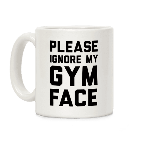 Please Ignore My Gym Face Coffee Mug