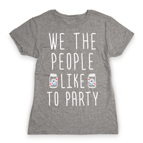 We The People Like To Party Womens T-Shirt