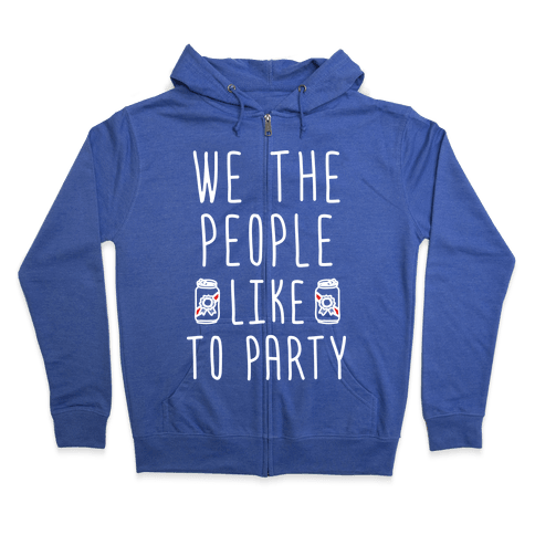 We The People Like To Party Zip Hoodie