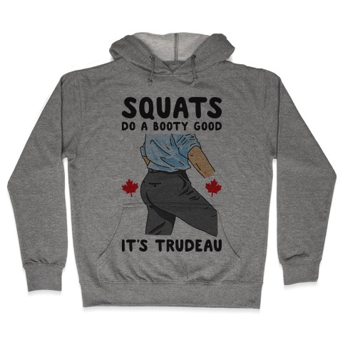Squats Do A Booty Good It's Trudeau Hooded Sweatshirt