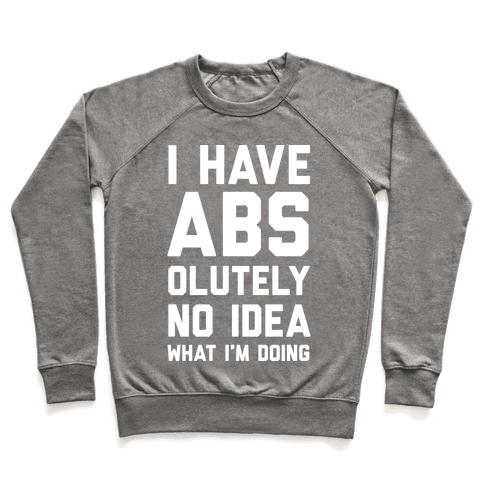 I Have Abs-olutely No Idea What I'm Doing Pullover