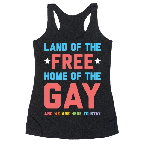 Land Of The Free Home Of The Gay Racerback Tank Top