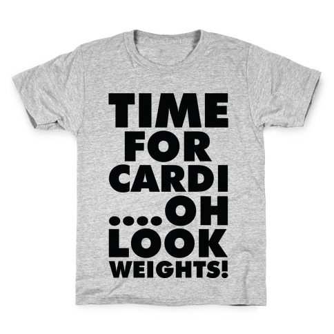 Time for Cardi....Oh look, Weights! Kids T-Shirt