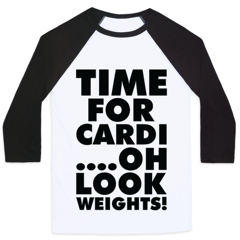 Time for Cardi....Oh look, Weights! Baseball Tee