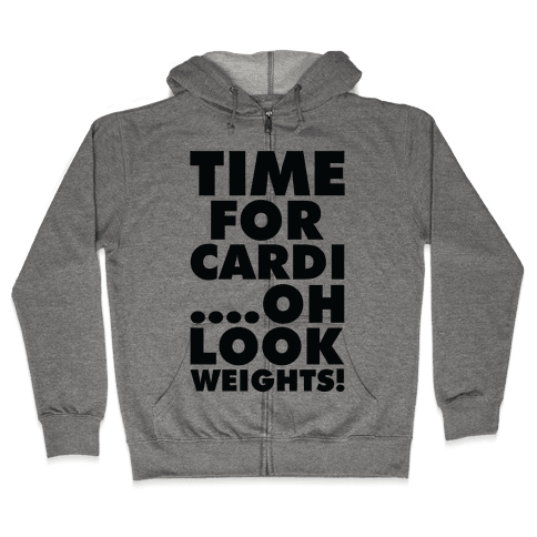 Time for Cardi....Oh look, Weights! Zip Hoodie
