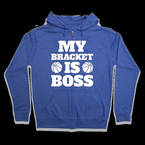 My Bracket Is Boss Zip Hoodie