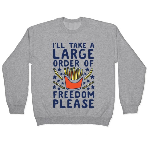 Large Order of Freedom Please Pullover
