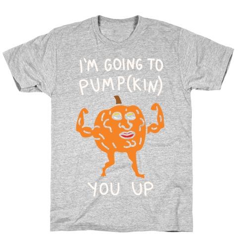 I'm Going To Pumpkin You Up Mens/Unisex T-Shirt