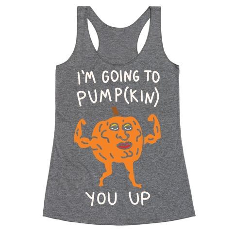 I'm Going To Pumpkin You Up Racerback Tank Top
