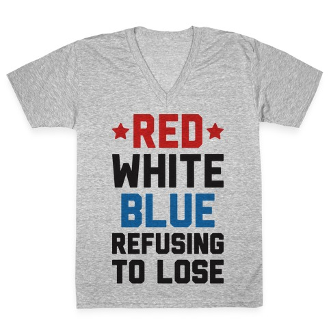 Red, White, Blue, Refusing To Lose V-Neck Tee Shirt