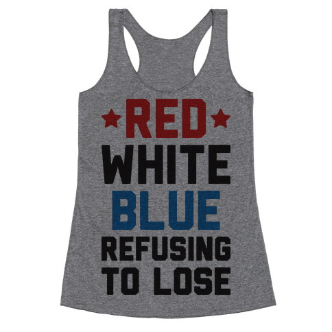 Red, White, Blue, Refusing To Lose Racerback Tank Top