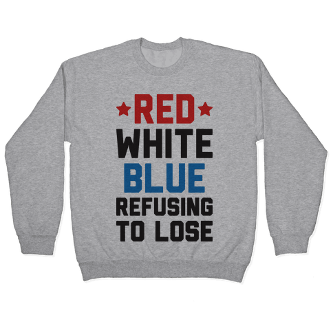 Red, White, Blue, Refusing To Lose Pullover