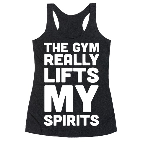 The Gym Really Lifts My Spirits Racerback Tank Top
