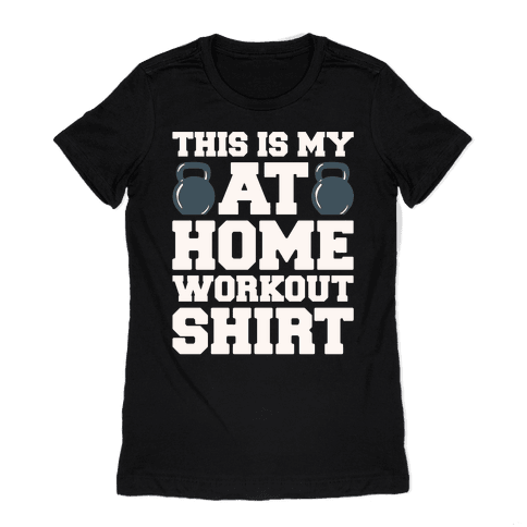 This Is My At Home Workout Shirt White Print Womens T-Shirt