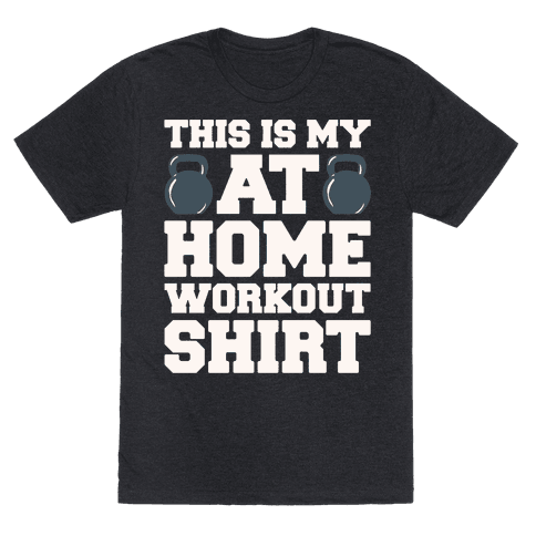 This Is My At Home Workout Shirt White Print Mens/Unisex T-Shirt