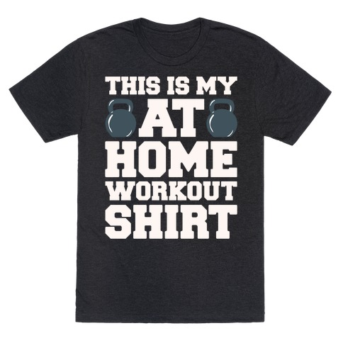 This Is My At Home Workout Shirt White Print T-Shirt