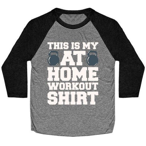 This Is My At Home Workout Shirt White Print Baseball Tee