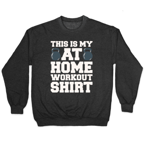 This Is My At Home Workout Shirt White Print Pullover