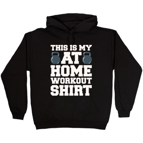 This Is My At Home Workout Shirt White Print Hooded Sweatshirt