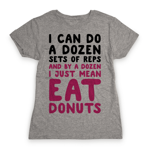 12 Sets of Reps and Donuts Womens T-Shirt