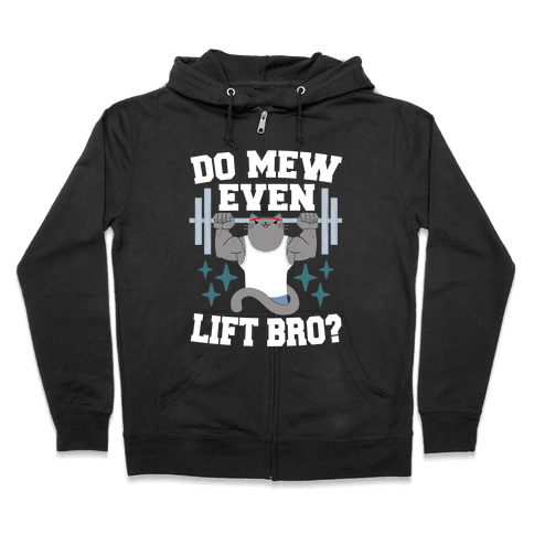 Do mew even lift, Bro?  Zip Hoodie