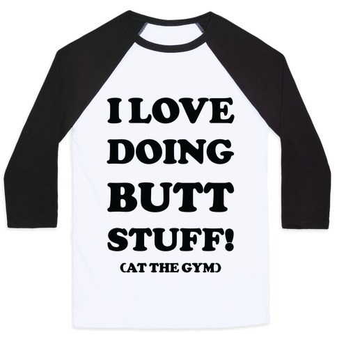 I Love Doing Butt Stuff At The Gym Baseball Tee