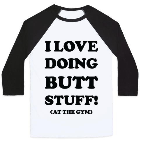 I Love Doing Butt Stuff At The Gym Baseball Tee
