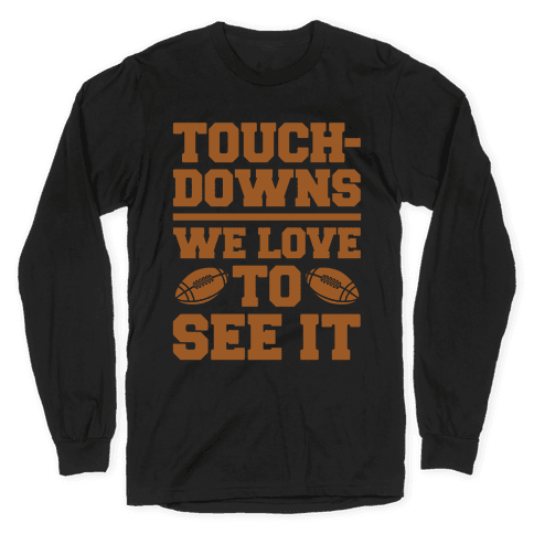 Touchdowns We Love To See It White Print Long Sleeve T-Shirt