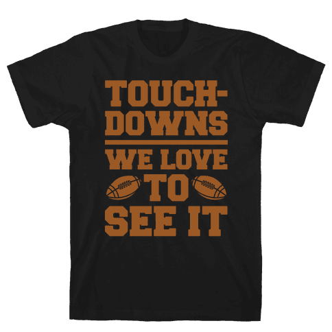 Touchdowns We Love To See It White Print Mens/Unisex T-Shirt