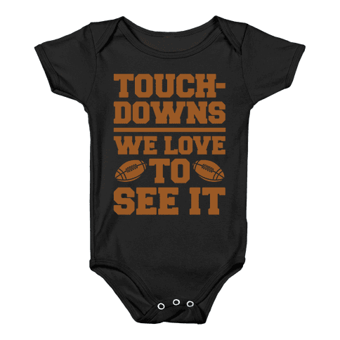 Touchdowns We Love To See It White Print Baby Onesy