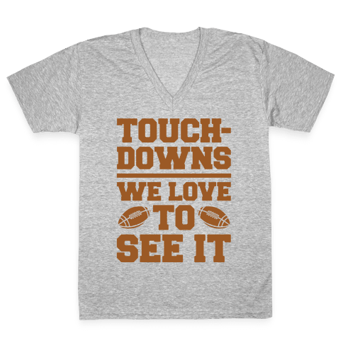 Touchdowns We Love To See It White Print V-Neck Tee Shirt