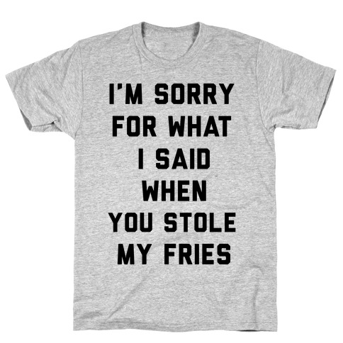 You Stole My Fries T-Shirt