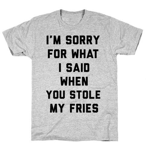 You Stole My Fries Mens T-Shirt