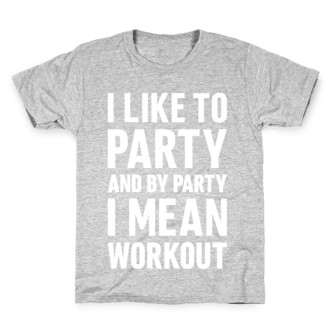 I Like To Party And By Party I Mean Workout Kids T-Shirt