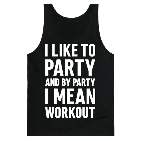 I Like To Party And By Party I Mean Workout