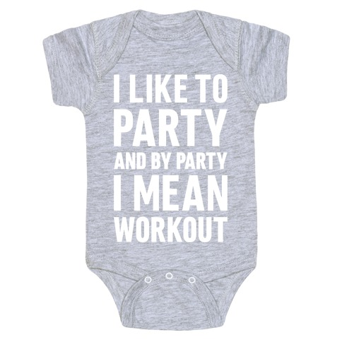 I Like To Party And By Party I Mean Workout Baby Onesy
